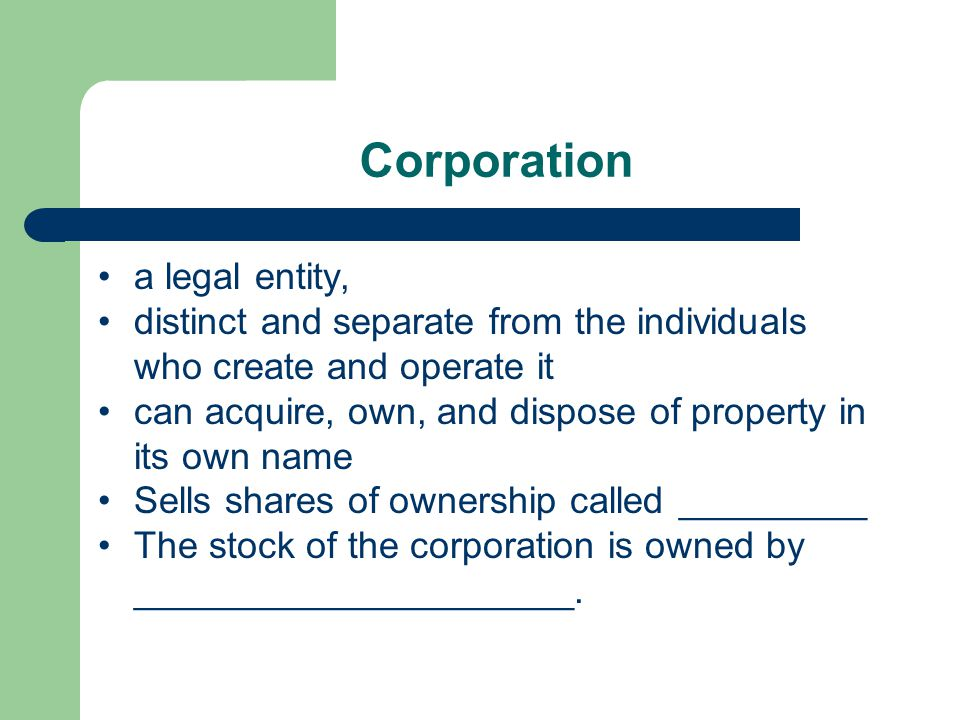 Corporation a legal entity, distinct and separate from the individuals who create and operate it can acquire, own, and dispose of property in its own