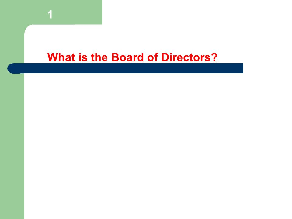 1 What is the Board of Directors?