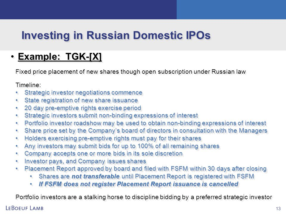 13 Investing in Russian Domestic IPOs Example: TGK-[X] Fixed price placement of new shares though open subscription under Russian law Timeline: Strate