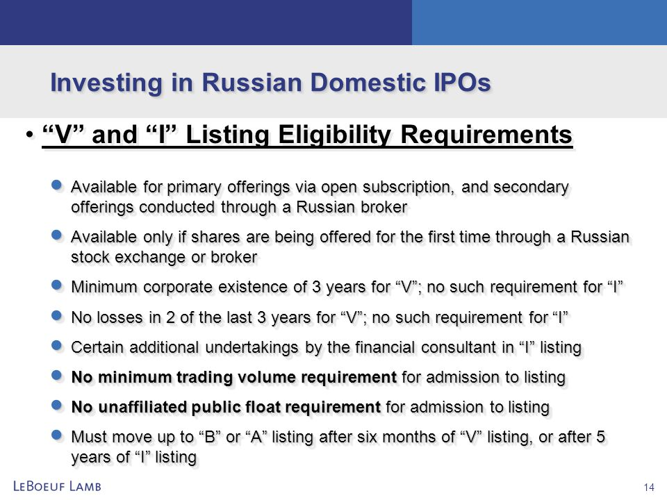 "14 Investing in Russian Domestic IPOs ""V"" and ""I"" Listing Eligibility Requirements  Available for primary offerings via open subscription, and second"