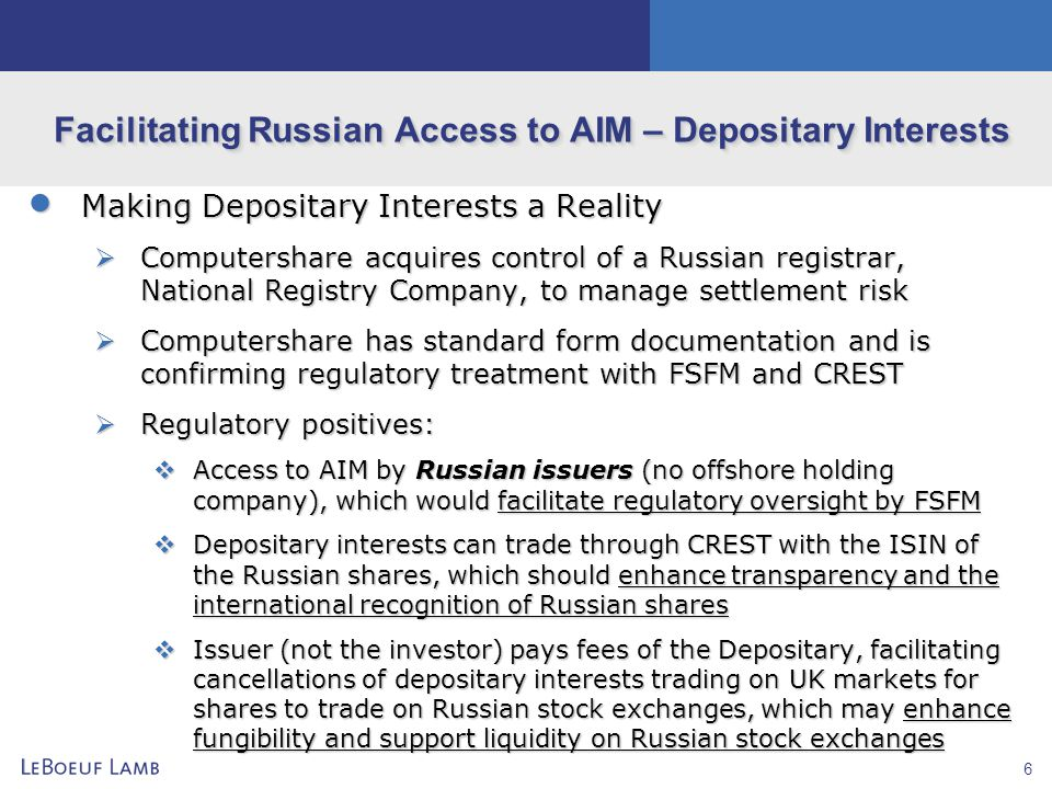 6 Facilitating Russian Access to AIM – Depositary Interests  Making Depositary Interests a Reality  Computershare acquires control of a Russian regi