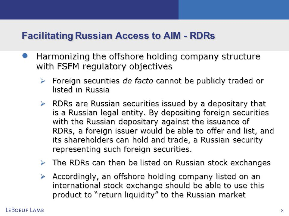 8 Facilitating Russian Access to AIM - RDRs  Harmonizing the offshore holding company structure with FSFM regulatory objectives  Foreign securities