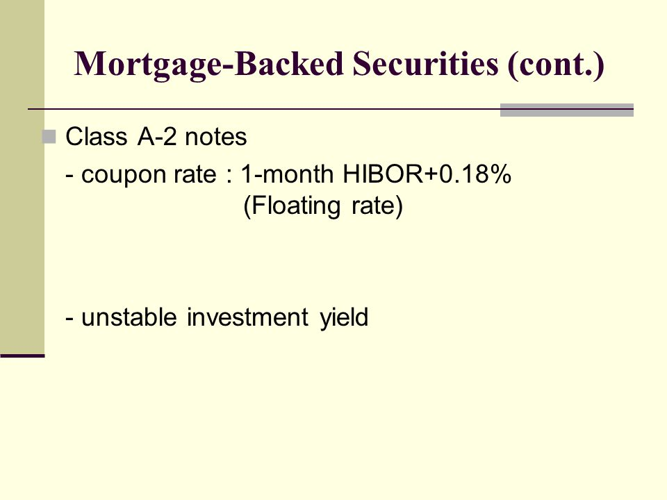 Mortgage-Backed Securities (cont.) Class A-2 notes - coupon rate : 1-month HIBOR+0.18% (Floating rate) - unstable investment yield