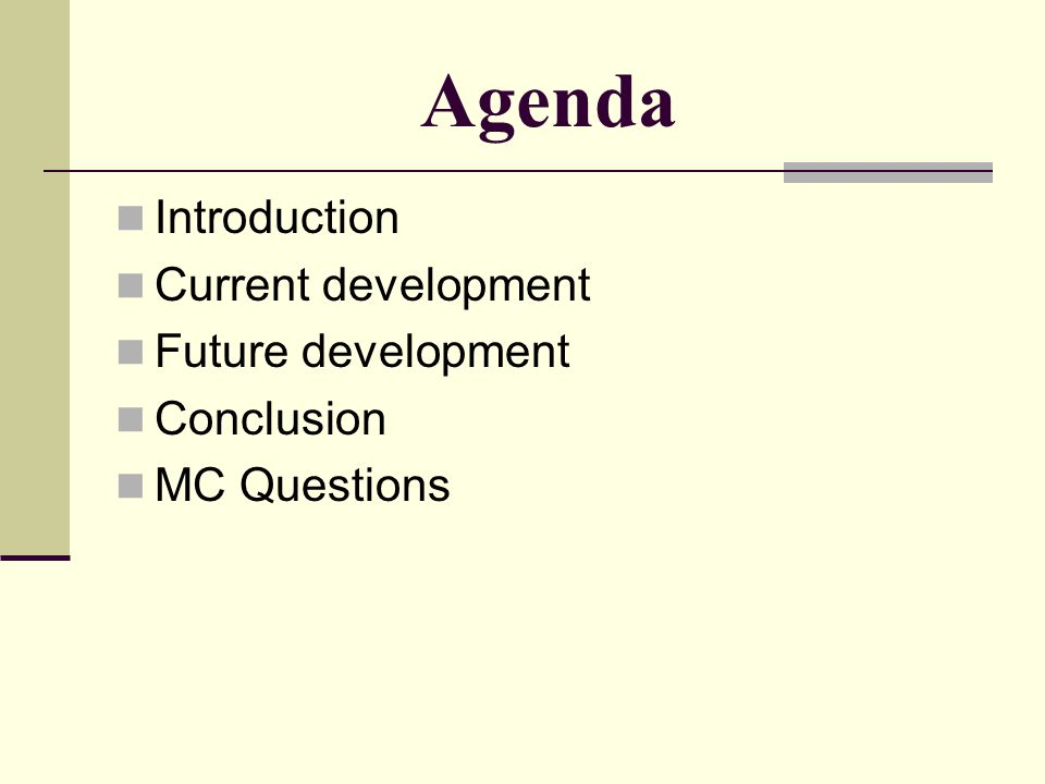 Agenda Introduction Current development Future development Conclusion MC Questions