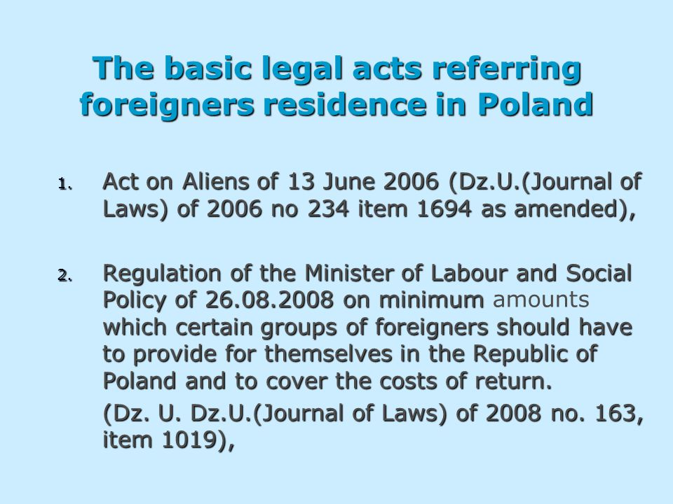 The basic legal acts referring foreigners residence in Poland 1.