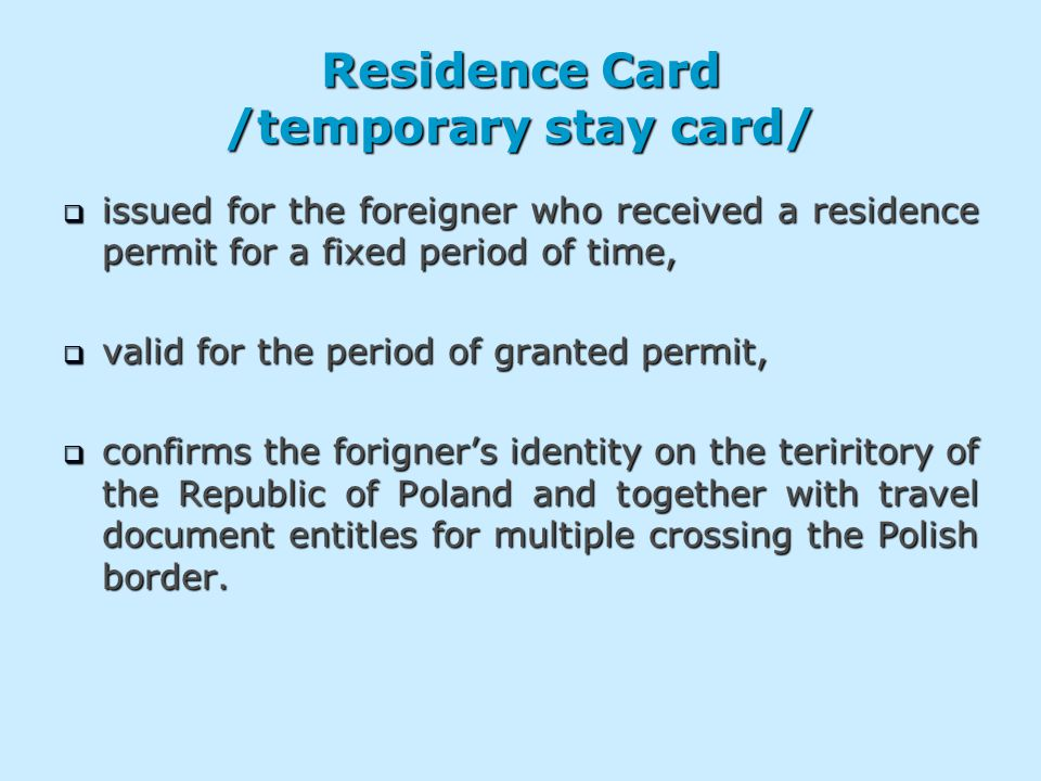 Residence Card /temporary stay card/  issued for the foreigner who received a residence permit for a fixed period of time,  valid for the period of