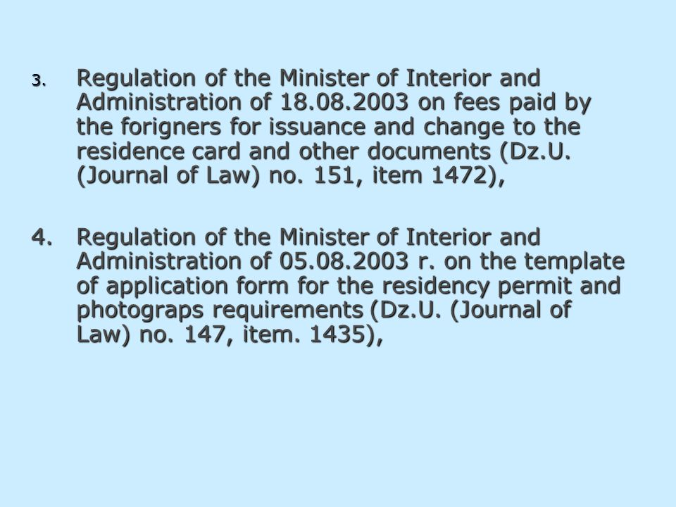 3. Regulation of the Minister of Interior and Administration of 18.08.2003 on fees paid by the forigners for issuance and change to the residence card
