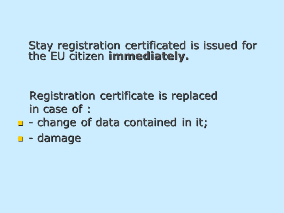 Stay registration certificated is issued for the EU citizen immediately. Registration certificate is replaced Registration certificate is replaced in