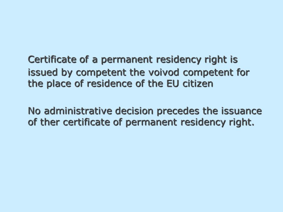 Certificate of a permanent residency right is issued by competent the voivod competent for the place of residence of the EU citizen No administrative