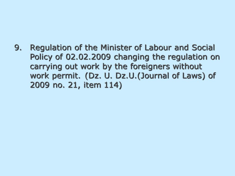 9.Regulation of the Minister of Labour and Social Policy of 02.02.2009 changing the regulation on carrying out work by the foreigners without work per