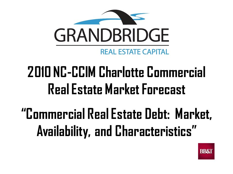 2010 NC-CCIM Charlotte Commercial Real Estate Market Forecast Commercial Real Estate Debt: Market, Availability, and Characteristics