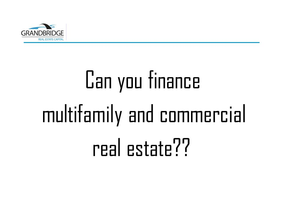 Can you finance multifamily and commercial real estate