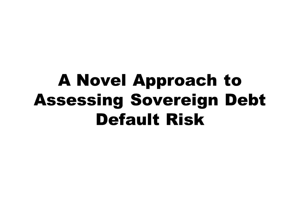 A Novel Approach to Assessing Sovereign Debt Default Risk