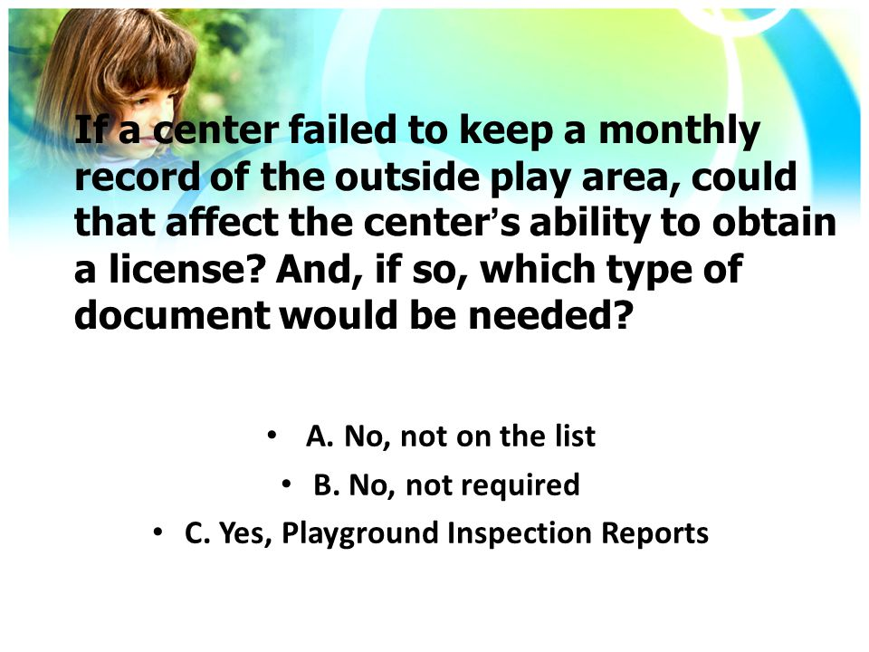 If a center failed to keep a monthly record of the outside play area, could that affect the center's ability to obtain a license.