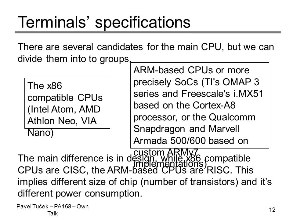 Terminals' specifications 12 There are several candidates for the main CPU, but we can divide them into to groups.