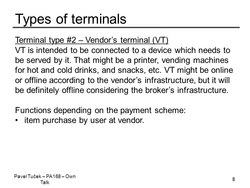 Types of terminals 8 Terminal type #2 – Vendor's terminal (VT) VT is intended to be connected to a device which needs to be served by it.