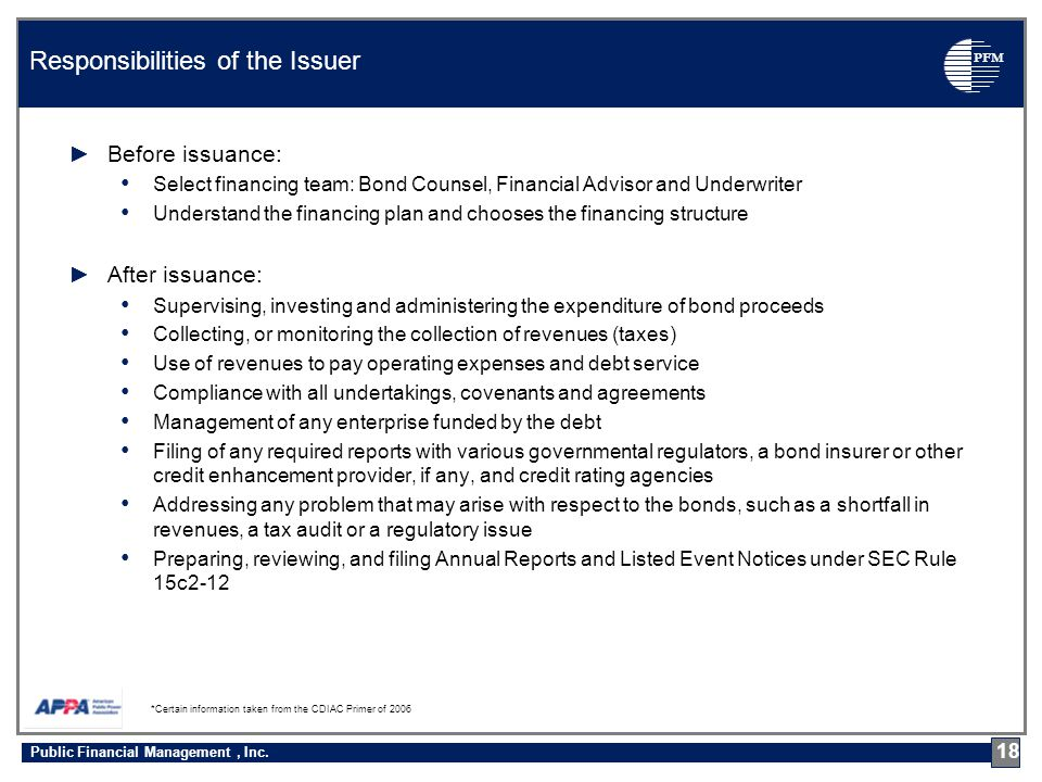 PFM ►Before issuance: Select financing team: Bond Counsel, Financial Advisor and Underwriter Understand the financing plan and chooses the financing s