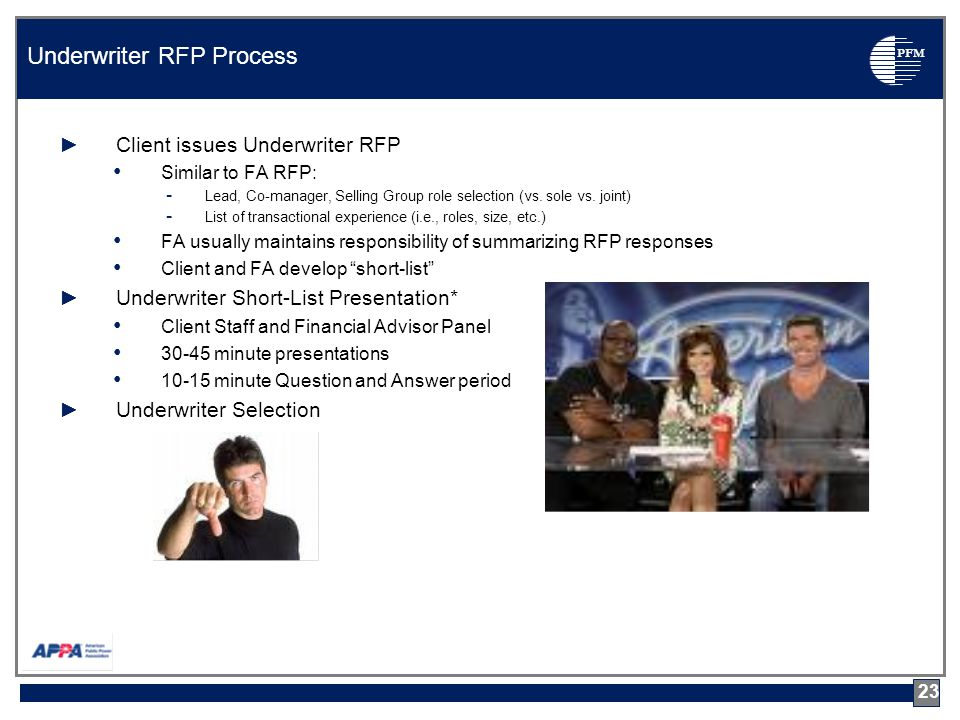 PFM 23 Underwriter RFP Process ►Client issues Underwriter RFP Similar to FA RFP: - Lead, Co-manager, Selling Group role selection (vs.