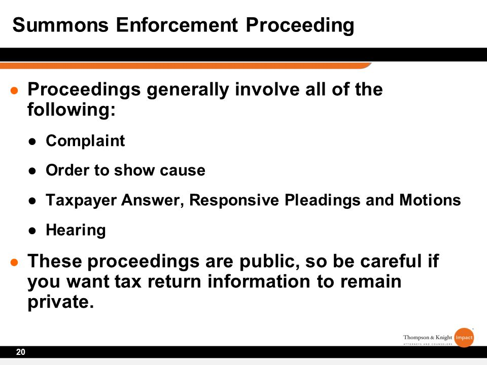 ● Proceedings generally involve all of the following: ●Complaint ●Order to show cause ●Taxpayer Answer, Responsive Pleadings and Motions ●Hearing ● These proceedings are public, so be careful if you want tax return information to remain private.