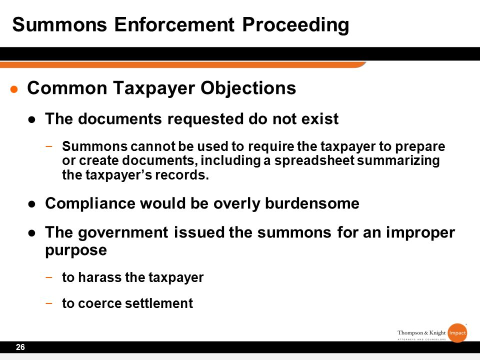 ● Common Taxpayer Objections ●The documents requested do not exist −Summons cannot be used to require the taxpayer to prepare or create documents, including a spreadsheet summarizing the taxpayer's records.