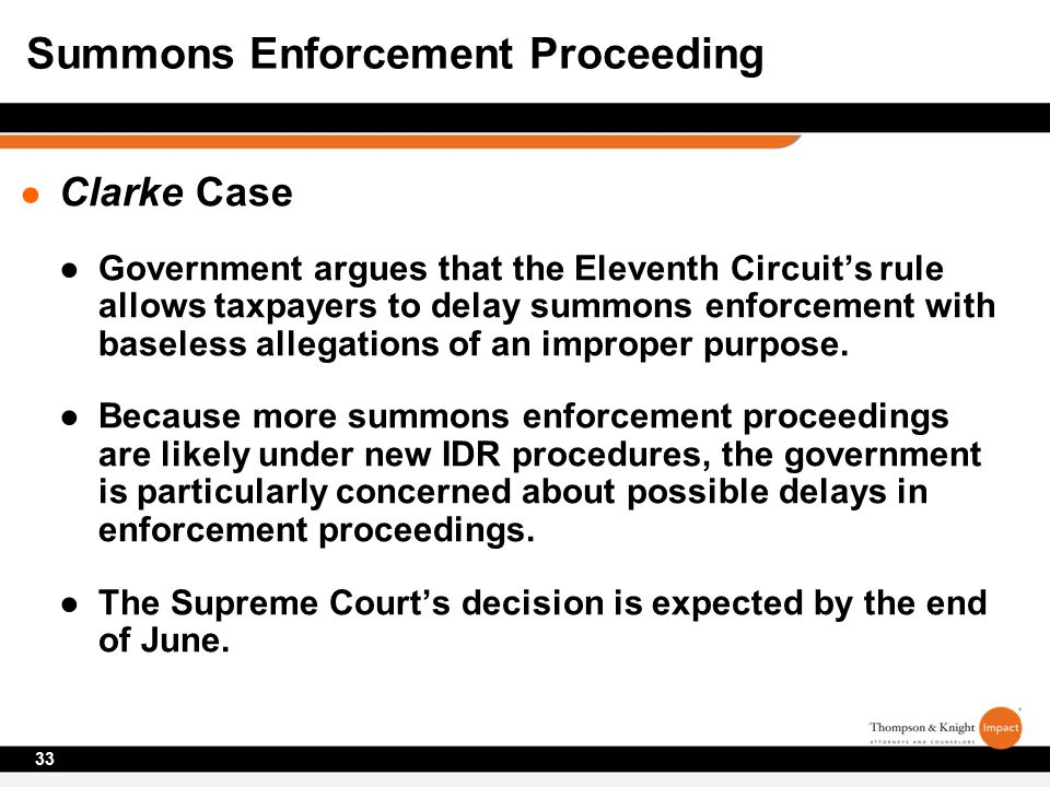 ● Clarke Case ●Government argues that the Eleventh Circuit's rule allows taxpayers to delay summons enforcement with baseless allegations of an improper purpose.