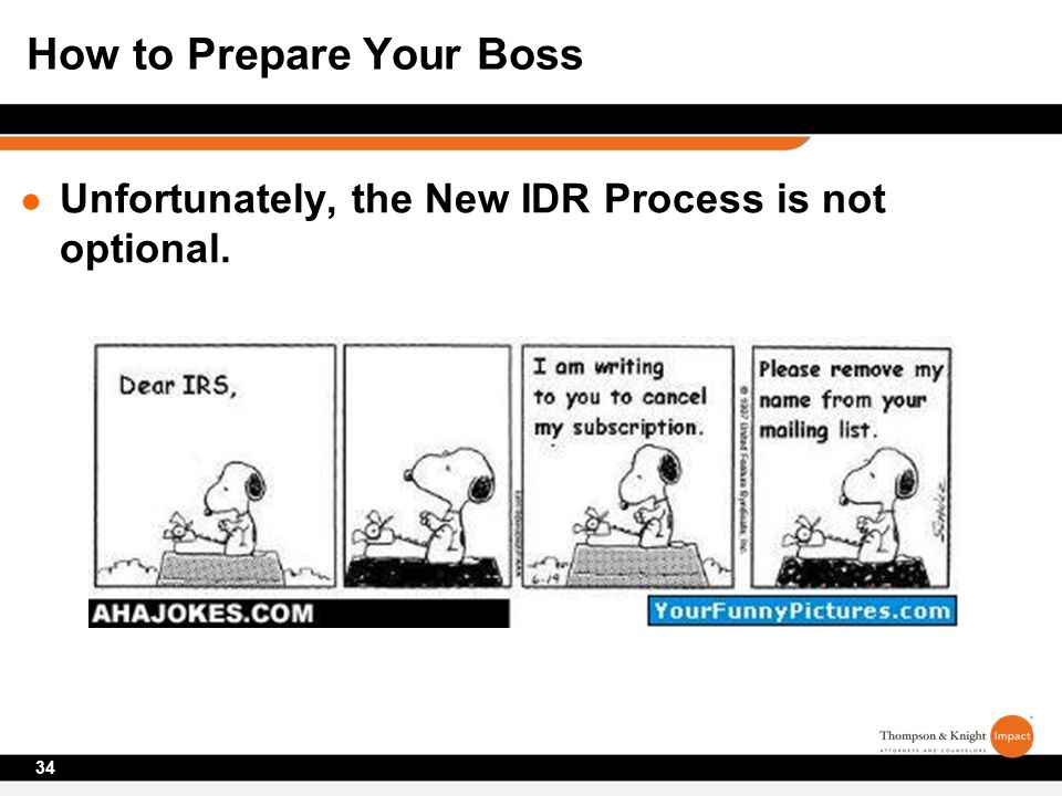 ● Unfortunately, the New IDR Process is not optional. 34 How to Prepare Your Boss