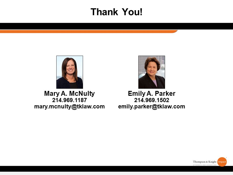 Thank You. Mary A. McNulty 214.969.1187 mary.mcnulty@tklaw.com Emily A.