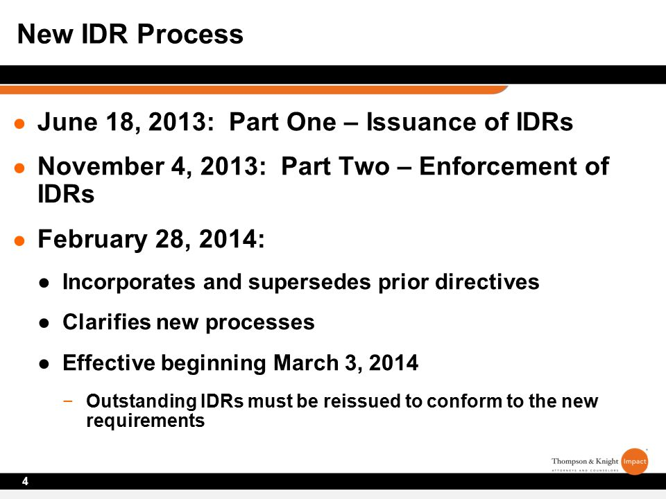 ● June 18, 2013: Part One – Issuance of IDRs ● November 4, 2013: Part Two – Enforcement of IDRs ● February 28, 2014: ●Incorporates and supersedes prior directives ●Clarifies new processes ●Effective beginning March 3, 2014 −Outstanding IDRs must be reissued to conform to the new requirements 4 New IDR Process