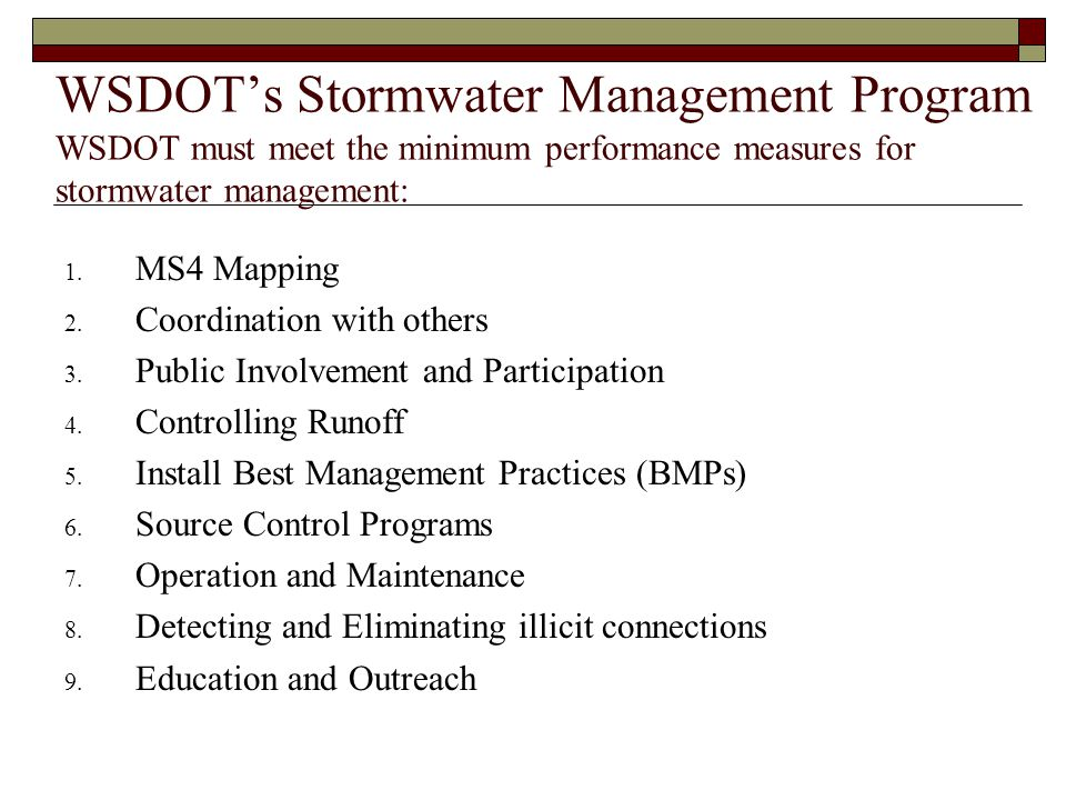 WSDOT's Stormwater Management Program WSDOT must meet the minimum performance measures for stormwater management: 1.