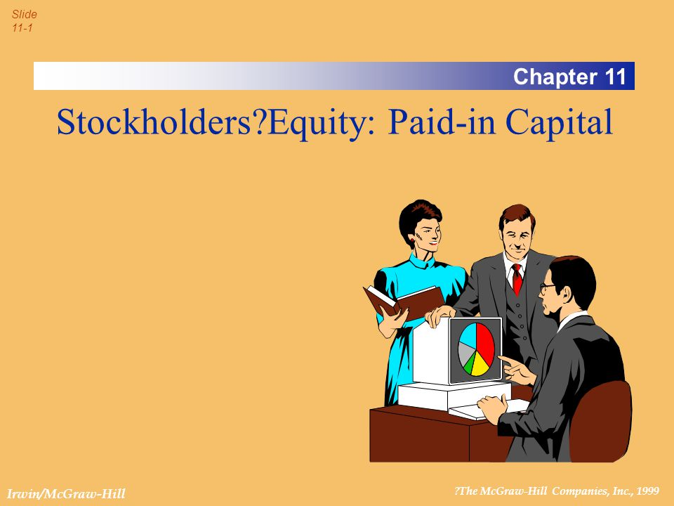 ?The McGraw-Hill Companies, Inc., 1999 Slide 11-1 Irwin/McGraw-Hill Chapter 11 Stockholders?Equity: Paid-in Capital