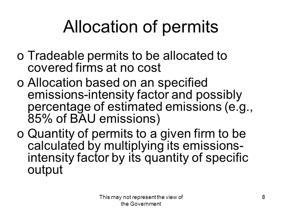 This may not represent the view of the Government 8 Allocation of permits oTradeable permits to be allocated to covered firms at no cost oAllocation b