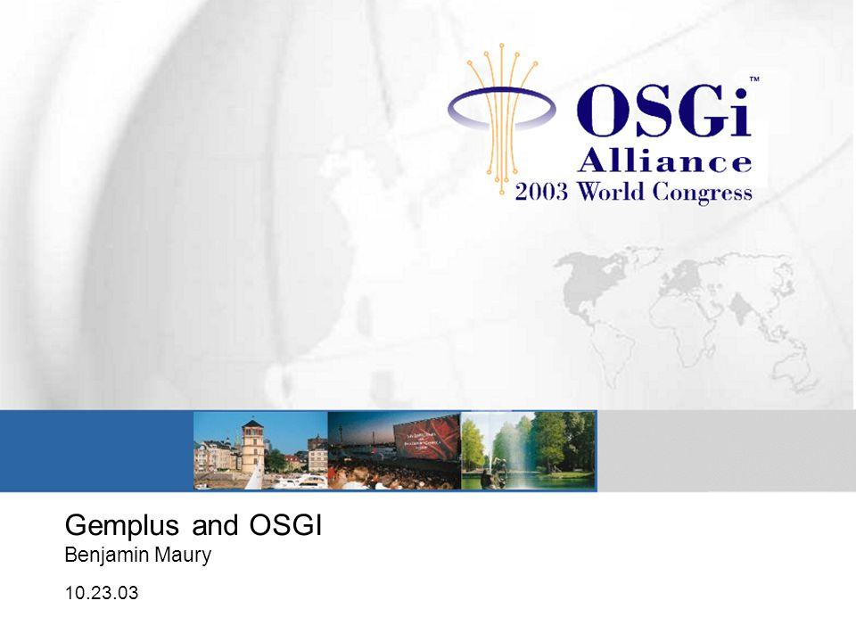 Gemplus and OSGI Benjamin Maury 10.23.03