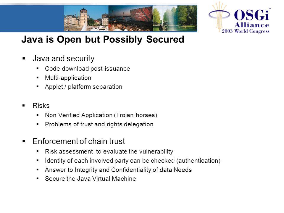 Java is Open but Possibly Secured  Java and security  Code download post-issuance  Multi-application  Applet / platform separation  Risks  Non V
