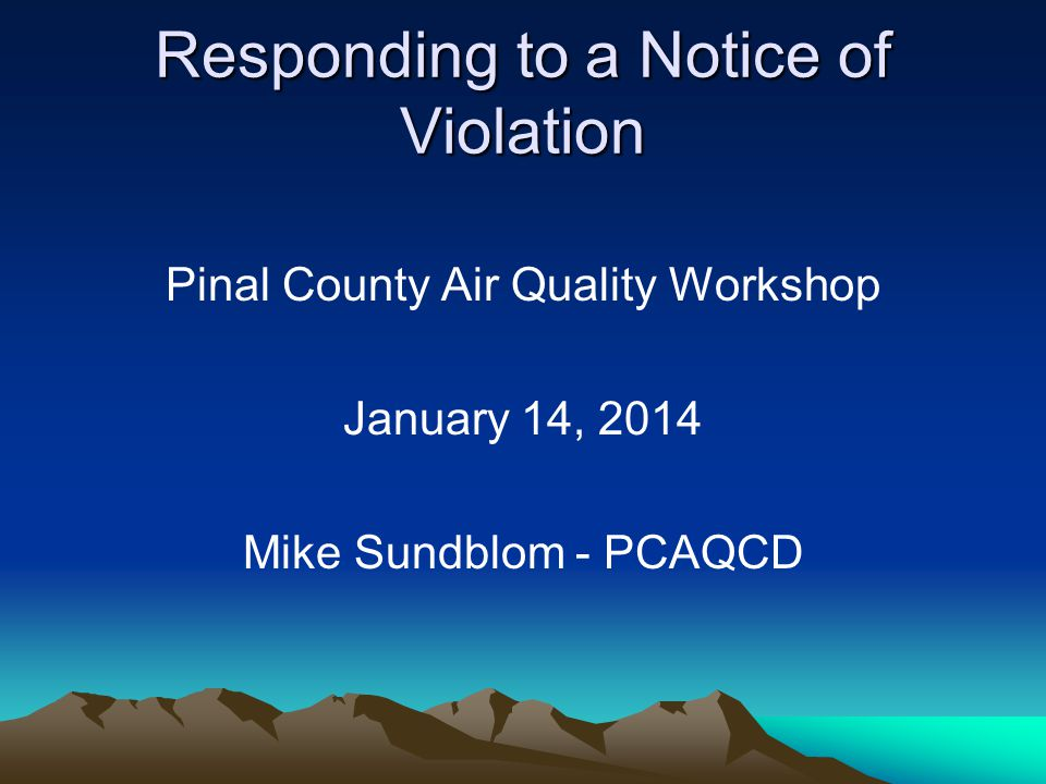 Responding to a Notice of Violation Pinal County Air Quality Workshop January 14, 2014 Mike Sundblom - PCAQCD