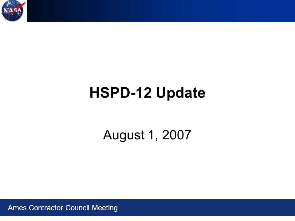 Ames Contractor Council Meeting HSPD-12 Update August 1, 2007