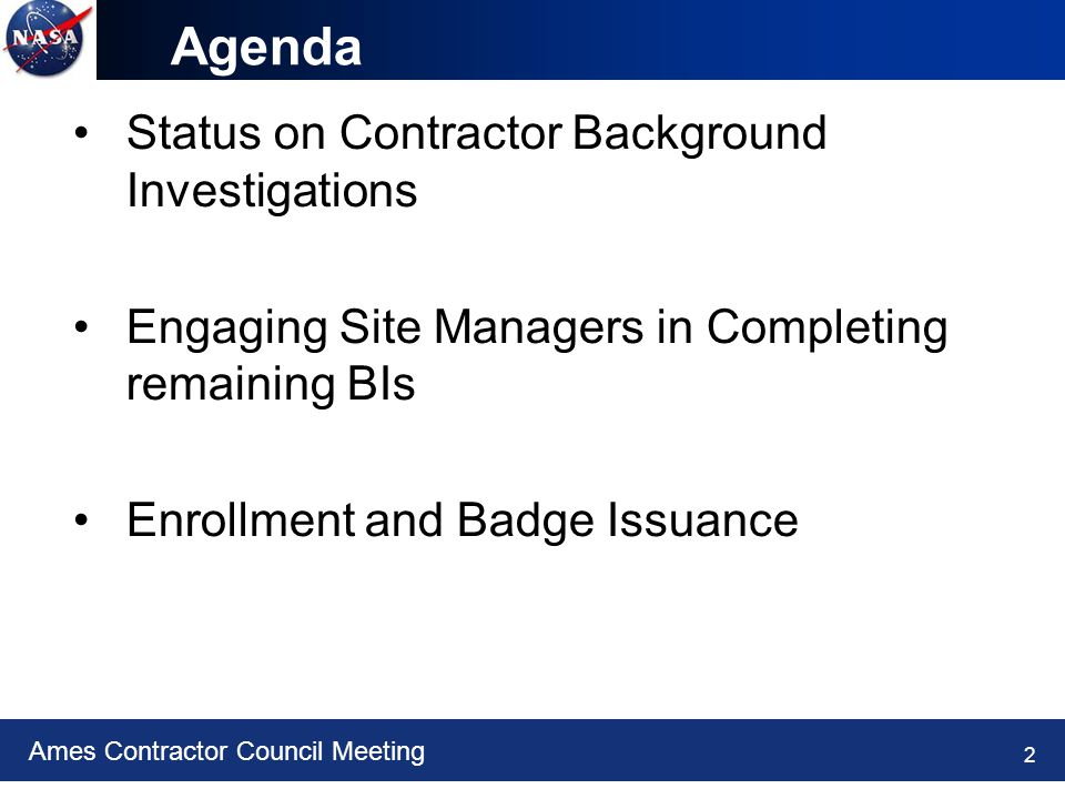 Ames Contractor Council Meeting 2 Agenda Status on Contractor Background Investigations Engaging Site Managers in Completing remaining BIs Enrollment and Badge Issuance