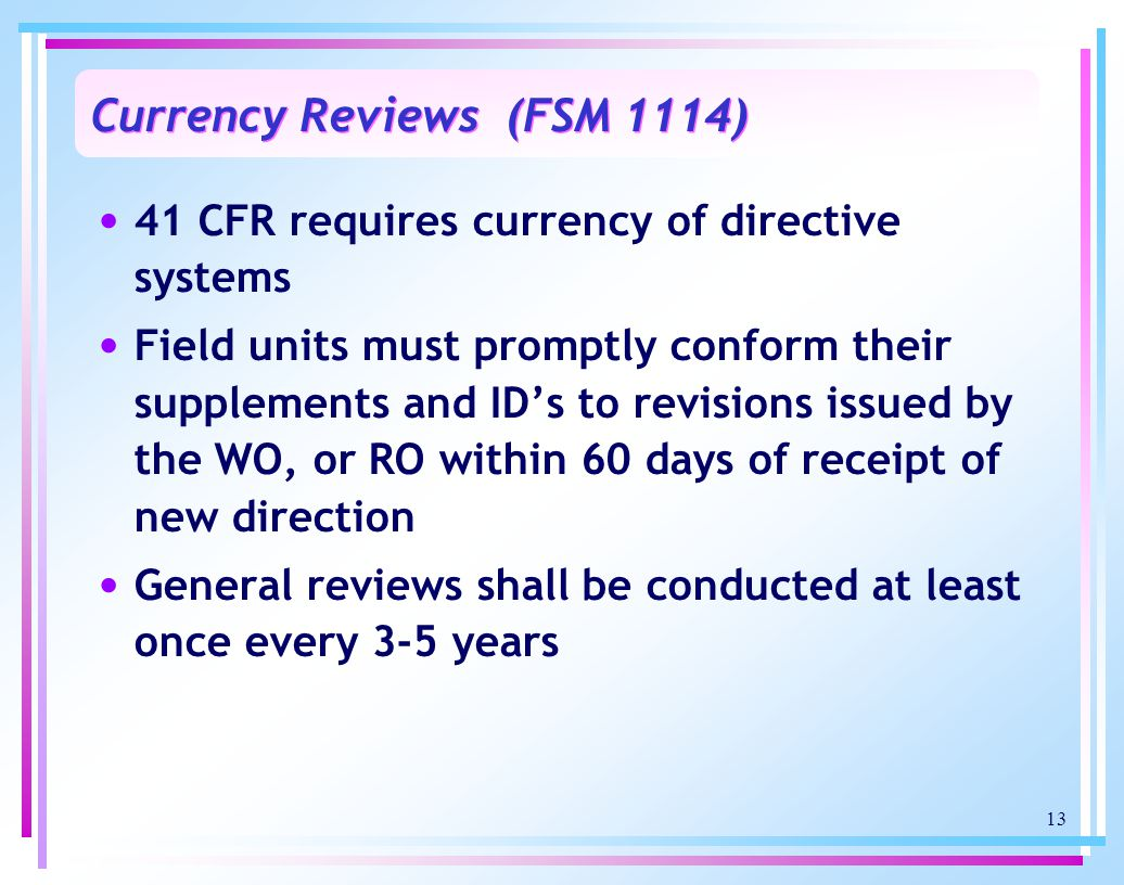 13 41 CFR requires currency of directive systems Field units must promptly conform their supplements and ID's to revisions issued by the WO, or RO wit