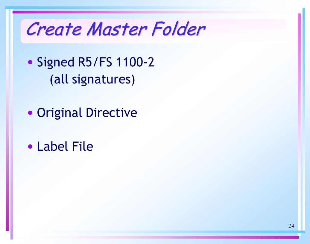 24 Create Master Folder Signed R5/FS 1100-2 (all signatures) Original Directive Label File