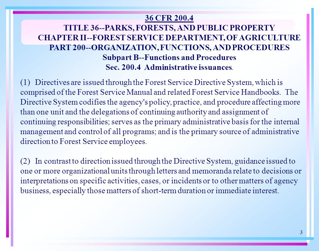 3 36 CFR 200.4 TITLE 36--PARKS, FORESTS, AND PUBLIC PROPERTY CHAPTER II--FOREST SERVICE DEPARTMENT, OF AGRICULTURE PART 200--ORGANIZATION, FUNCTIONS,