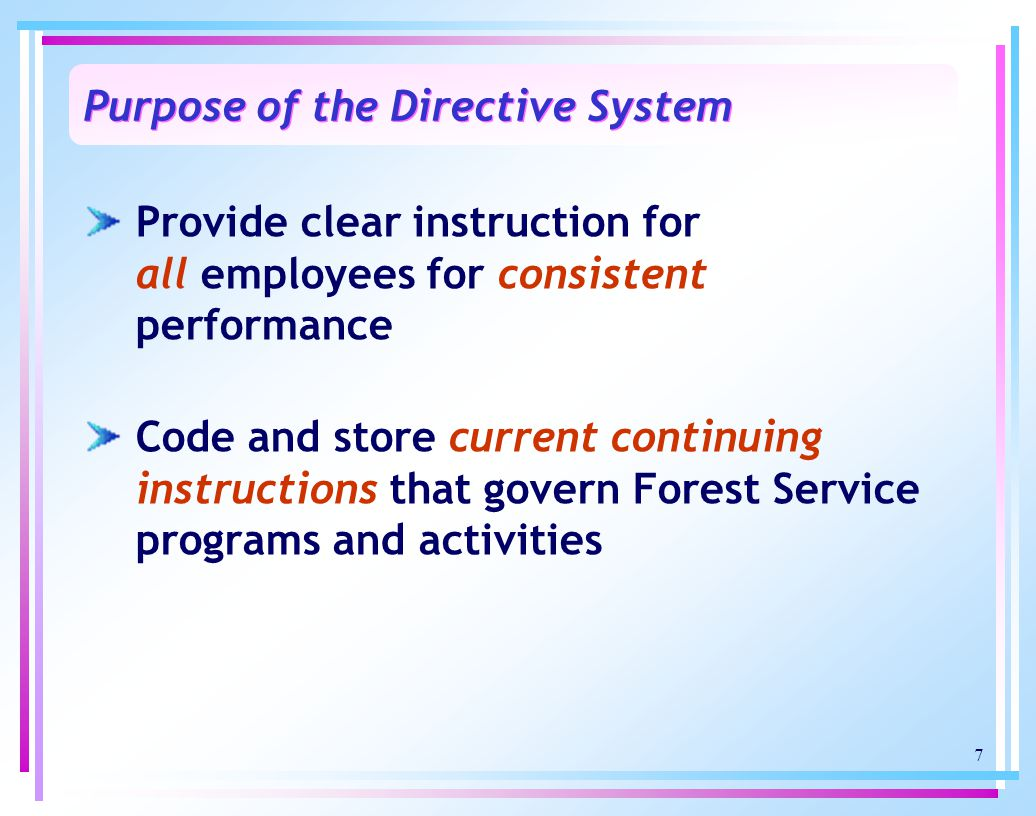 7 Purpose of the Directive System Provide clear instruction for all employees for consistent performance Code and store current continuing instruction