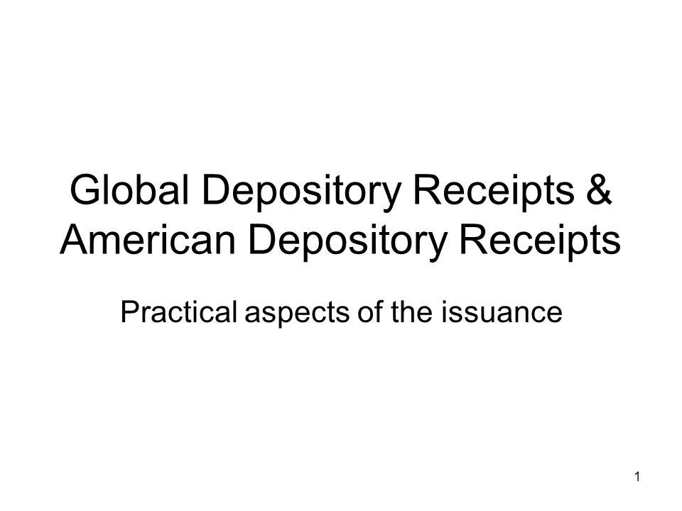1 Global Depository Receipts & American Depository Receipts Practical aspects of the issuance
