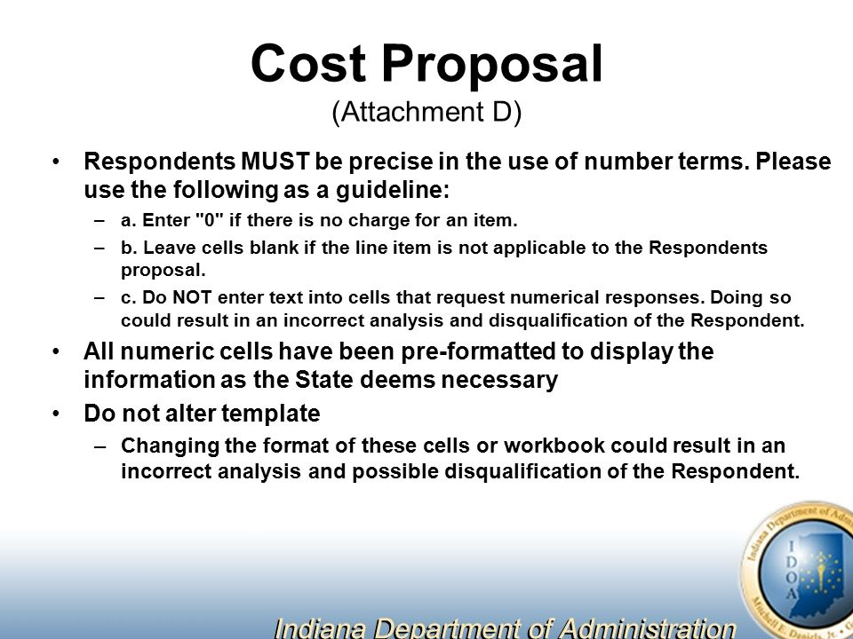 Proposal Preparation Use the templates provided for all answers Do not alter templates Attachment D (Cost Proposal) must be returned in Excel Please list all Attachments in Attachment F (Summary of Attachments)