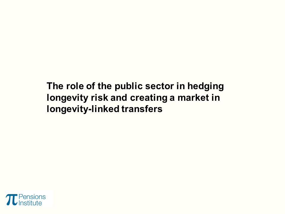 The role of the public sector in hedging longevity risk and creating a market in longevity-linked transfers