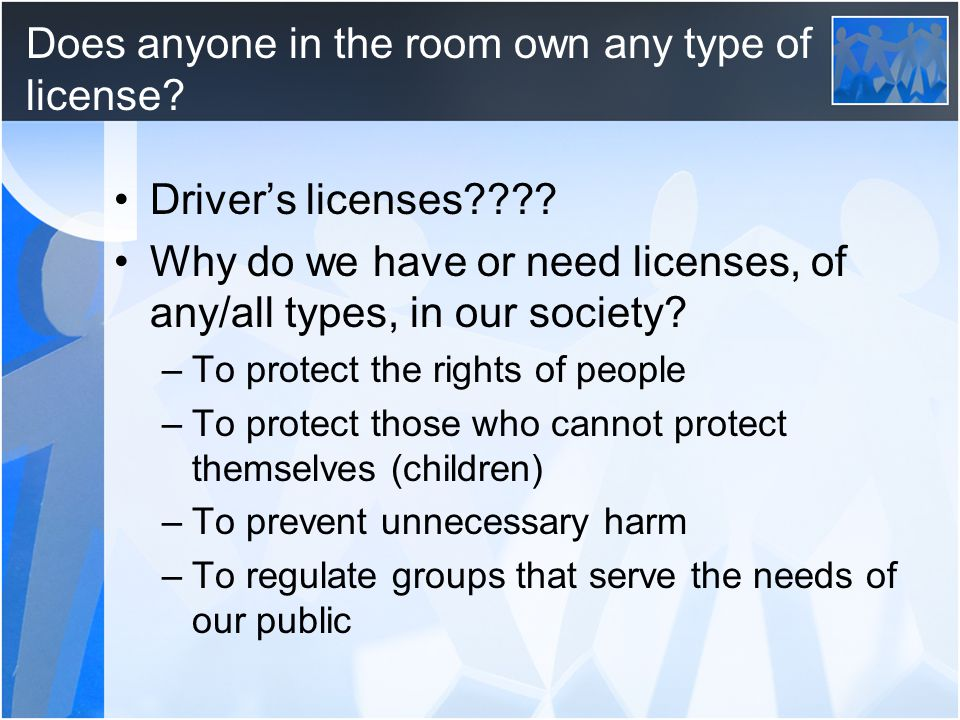 Does anyone in the room own any type of license. Driver's licenses .