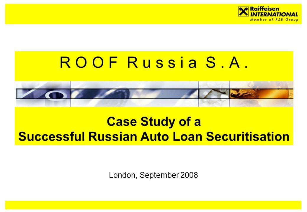 R O O F R u s s i a S. A. Case Study of a Successful Russian Auto Loan Securitisation London, September 2008