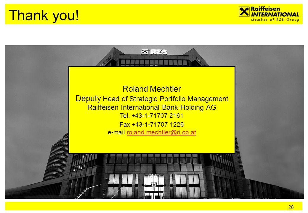 28 Thank you! Roland Mechtler Deputy Head of Strategic Portfolio Management Raiffeisen International Bank-Holding AG Tel. +43-1-71707 2161 Fax +43-1-7