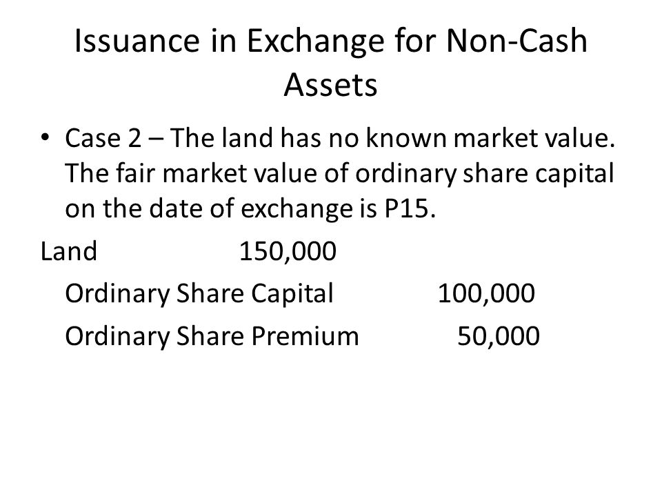 Issuance in Exchange for Non-Cash Assets Case 2 – The land has no known market value.