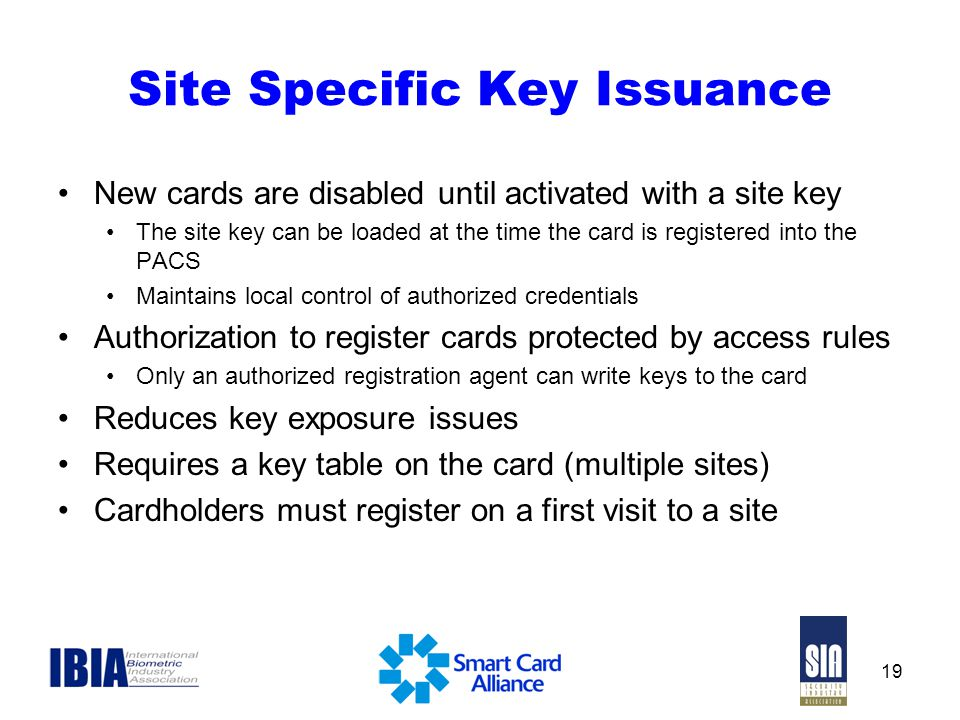 19 Site Specific Key Issuance New cards are disabled until activated with a site key The site key can be loaded at the time the card is registered int