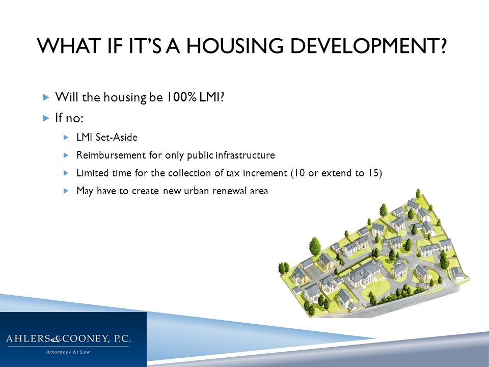 WHAT IF IT'S A HOUSING DEVELOPMENT.  Will the housing be 100% LMI.