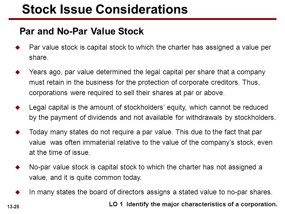 13-25  Par value stock is capital stock to which the charter has assigned a value per share.  Years ago, par value determined the legal capital per